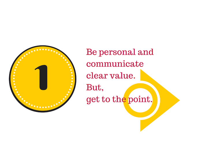 A yellow circle with the number 1 inside and a yellow arrow pointing to words that say Be personal and communicate clear value. But, get to the point.