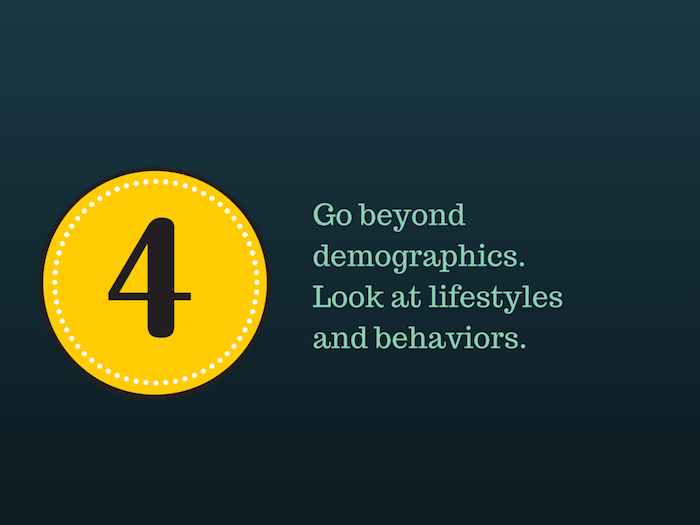 Yellow circle with the number 4 and text Go beyond demographics. Look at lifestyles and behaviors.